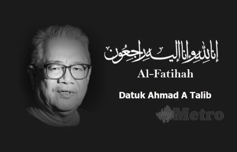 Allahyarham Datuk Ahmad A Talib. FOTO Arkib NSTP